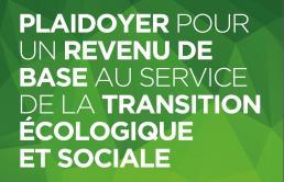 PLAIDOYER POUR UN REVENU DE BASE AU SERVICE DE LA TRANSITION ÉCOLOGIQUE ET SOCIALE